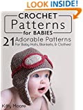Crochet Patterns For Babies: 21 Adorable Patterns For Baby Hats, Blankets, & Clothes!