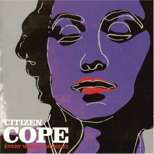 Every Waking Moment: Citizen Cope