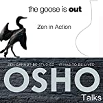 The Goose Is Out: Zen in Action |  OSHO