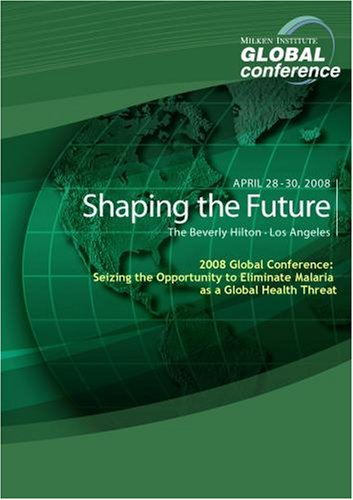 2008 Global Conference: Seizing the Opportunity to Eliminate Malaria as a Global Health Threat