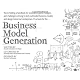 Business Model Generation: A Handbook for Visionaries, Game Changers, and Challengers ~ Alexander Osterwalder