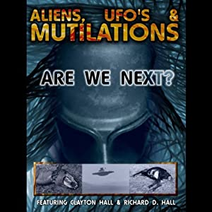 Aliens, UFOs and Mutilations: Are We Next? | [Richard D. Hall, David Cayton]