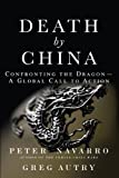 Death by China: Confronting the Dragon - A Global Call to Action by Peter W. Navarro and Greg Autry
