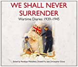 img - for We Shall Never Surrender: British Voices 1939-1945 book / textbook / text book