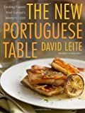 The New Portuguese Table: Exciting Flavors from Europes Western Coast