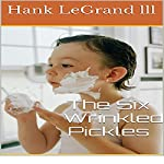 Six Wrinkled Pickles | Hank LeGrand lll