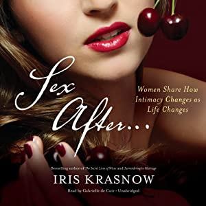 Sex After…: Women Share How Intimacy Changes as Life Changes | [Iris Krasnow]