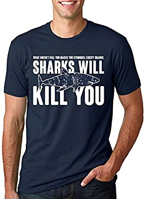 Sharks Will Kill You T Shirt Funny Whatever Doesn't Kill You Stronger Tee