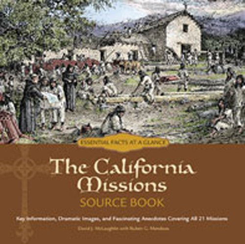 The California Missions Source Book: Key Information, Dramatic Images, and Fascinating Anecdotes Covering all Twenty-one
