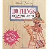 100 Things You Don't Need a Man forby Alison Jenkins