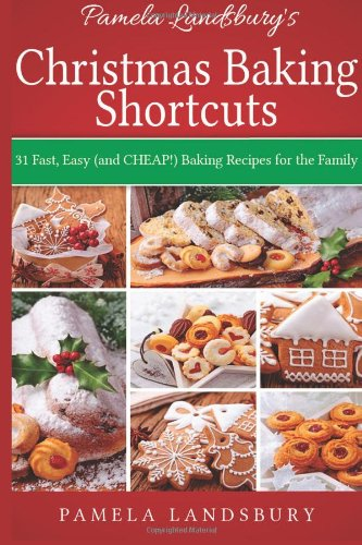 Pamela Landsbury's Christmas Baking Shortcuts: 31 Fast, Easy (and CHEAP!) Baking Recipes for the Family [2013] by Pamela Landsbury