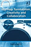 Sophy Smith Hip-Hop Turntablism, Creativity and Collaboration (Ashgate Popular and Folk Music Series)