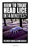 How To Treat Head Lice In 14 Minutes: Treatment, Removal, Home Remedies, Hair Lice Shampoo, How To Kill Lice Eggs, Body Lice Nits, How Do You Get, Head Lice Facts Book
