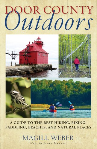 Door County Outdoors: A Guide to the Best Hiking, Biking, Paddling, Beaches, and Natural Places