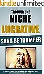 Trouver Une Niche Lucrative Sans Se T...