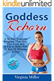 Goddess Reborn: : A 30 Day Exercise Program That Gets You From Belly Fat to Belly Flat In Just 20 Minutes A Day