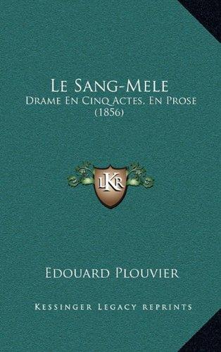 Le Sang-Mele: Drame En Cinq Actes, En Prose (1856)