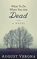 What To Do When You Are Dead [Kindle Edition]