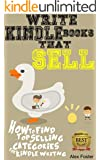 Write Kindle Books That Sell!: How to find top selling categories for Kindle writing