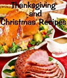 Thanksgiving and Christmas Recipes (Delicious Recipes Book 15)