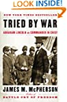 Tried by War: Abraham Lincoln as Comm...