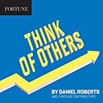 Think of Others | Daniel Roberts, Fortune Contributors