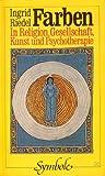 Farben. In Religion, Gesellschaft, Kunst und Psychotherapie