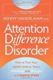 Attention Difference Disorder: How to Turn Your ADHD Child or Teen's Differences into Strengths in 7 Simple Steps