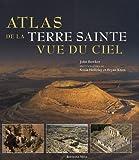 echange, troc John Bowker - Atlas de la Terre Sainte vue du ciel : Découvrez les lieux sacrés vus du ciel...