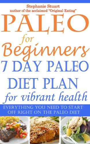 Paleo for Beginners: 7 day Paleo diet plan for vibrant health (Paleo Guides for Beginners Using Recipes for Better Nutrition, Weight Loss, and Detox for Life Book 1) PDF