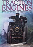 Traction Engines: Two Centuries of Steam Power Anthony Burton