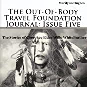 The Out-Of-Body Travel Foundation Journal: Issue Five: The Stories of Cherokee Elder Willy Whitefeather | [Marilynn Hughes]