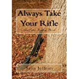 Always Take Your Rifle ~ Sean Jeffries