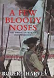 A Few Bloody Noses: The American War of Independence by Robert Harvey (4-Oct-2001) Hardcover