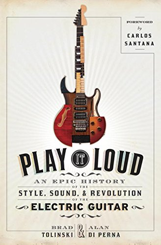 play-it-loud-an-epic-history-of-the-style-sound-and-revolution-of-the-electric-guitar