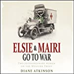 Elsie and Mairi Go to War | Diane Atkinson
