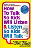 How to Talk So Kids Will Listen &amp; Listen So Kids Will Talk