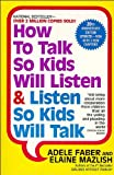How To Talk So Kids Will Listen & Listen So Kids Will Talk (0380811960) by Faber, Adele
