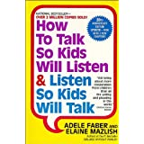 How to Talk So Kids Will Listen & Listen So Kids Will Talk ~ Adele Faber