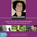 Wege aus der Schüchternheit: Mutig, neugierig und selbstbewusst Hörbuch von Eva Loschky Gesprochen von: Eva Loschky