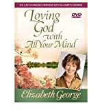 img - for Loving God with All Your Mind: Six Life-changing Sessions with Elizabeth George (DVD) - Common book / textbook / text book