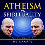 Atheism vs. Spirituality: Quest for Truth | V. K. Ramsey