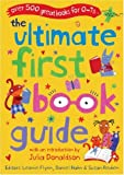 The Ultimate First Book Guide: Over 500 Great Books for 0-7s (Ultimate Book Guides)