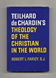 Teilhard de Chardins Theology of the Christian in the World