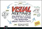 By David Sibbet Visual Meetings: How Graphics, Sticky Notes and Idea Mapping Can Transform Group Productivity (1st Edition)
