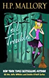 Toil And Trouble: The Jolie Wilkins Series, Book 2 (Paranormal Romance)