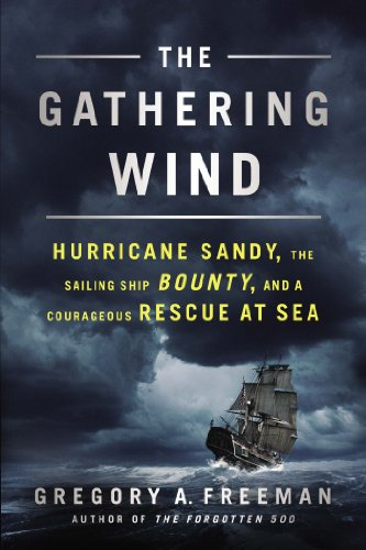 The Gathering Wind: Hurricane Sandy, the Sailing Ship Bounty, and a Courageous Rescue at Sea