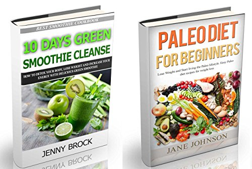 10 Day Green Smoothie Cleanse: How to Detox Your Body with 10 Day Green Smoothie Cleanse and Paleo Diet  (green smoothie recipes, paleo diet, paleo recipes) (Body detox,cleansing, cookbooks) by Jenny Brock, Jane Johnson