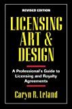 Licensing Art and Design: A Professional's Guide to Licensing and Royalty Agreements