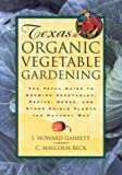 Texas Organic Vegetable Gardening: The Total Guide to Growing Vegetables, Fruits, Herbs, and Other Edible Plants the Natural Way